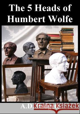The 5 Heads of Humbert Wolfe A D Padgett   9780957291966 Adp Publishing