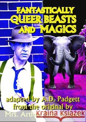 Fantastically Queer Beasts and Magics A D Padgett Mrs Arthur H D Acland  9780957291973 Adp Publishing
