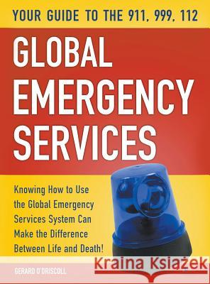 Your Guide to the 911,999, 112 Global Emergency Services Gerard Denis Gerard 9780957430754