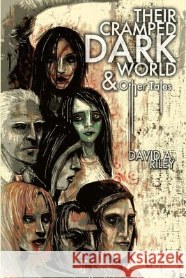 Their Cramped Dark World and Other Tales David a. Riley 9780957453593