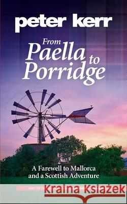 From Paella to Porridge: A Farewell to Mallorca and a Scottish Adventure Peter Kerr   9780957658653