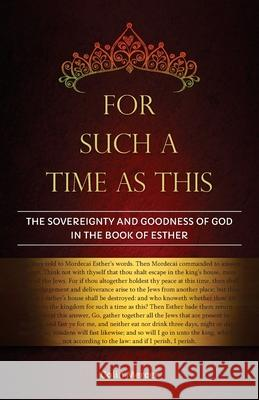 For Such a Time as This: The Sovereignty and Goodness of God in the Book of Esther Colin Mercer 9780960020379