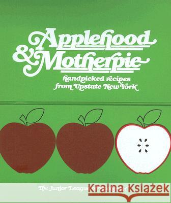 Applehood & Motherpie: Handpicked Recipes from Upstate New York Junior League of Rochester               Inc Th Tracy K. Kessler 9780960561209
