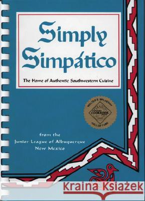 Simply Simpatico: The Home of Authentic Southwestern Cuisine Junior League of Albuquerque 9780960927807