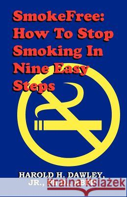 Smokefree--How to Stop Smoking in Nine Easy Steps Harold H. Dawley 9780961720209