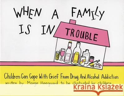 When a Family Is in Trouble: Children Can Cope with Grief from Drug and Alcohol Addiction   9780962050275