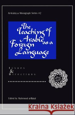 The Teaching of Arabic as a Foreign Language: Issues and Directions Mahmoud Al-Batal 9780962153099 Georgetown University Press