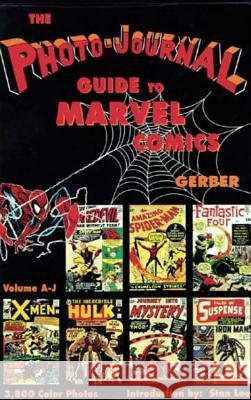 Photo-Journal Guide to Marvel Comics Volume 3 (A-J) Ernst W. Gerber Stan Lee 9780962332845