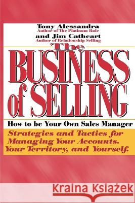 The Business of Selling: How to Be Your Own Sales Manager Tony Alessandra Jim Cathcart 9780962516139