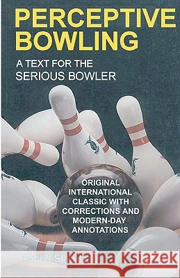 Perceptive Bowling: A Text for the Serious Bowler Robert Strickland 9780963591913