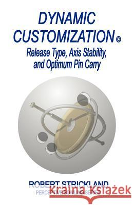 Dynamic Customization: Release Type, Axis Stability, and Optimum Pin Carry Robert Strickland 9780963591920