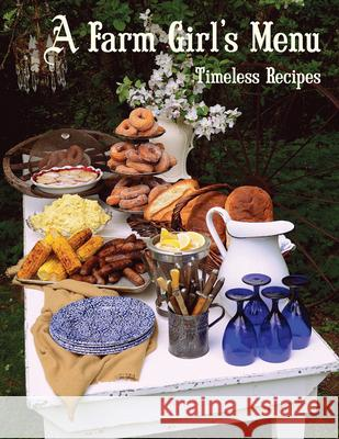 A Farm Girl's Menu: Timeless Recipes Frances A. Gillette 9780963606686
