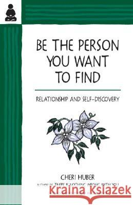 Be the Person You Want to Find: Relationship and Self-Discovery Cheri Huber June Shiver June Shiver 9780963625526