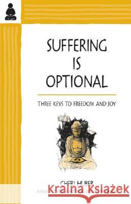 Suffering Is Optional: Three Keys to Freedom and Joy Cheri Huber June Shiver 9780963625588