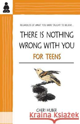 There Is Nothing Wrong with You for Teens Cheri Huber June Shiver 9780963625595