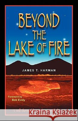 Beyond the Lake of Fire James T. Harman 9780963698421 Prophecy Countdown Publications