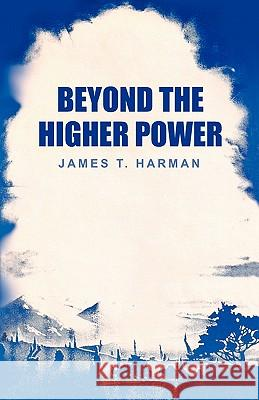 Beyond the Higher Power James T. Harman 9780963698438 Prophecy Countdown Publications