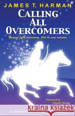 Calling All Overcomers James T. Harman 9780963698476 Prophecy Countdown Publications