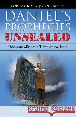 Daniel's Prophecies Unsealed: Understanding the Time of the End James T. Harman 9780963698490 Prophecy Countdown Publications