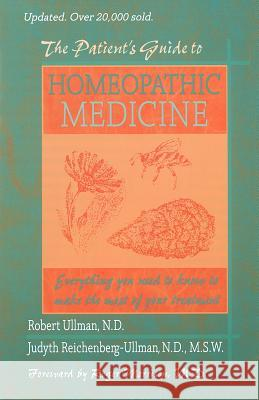 The Patient's Guide to Homeopathic Medicine Roger Morrison Robert W. Ullman Judyth Reichenberg-Ullman 9780964065420
