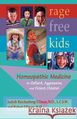 Rage-Free Kids : Homeopathic Medicine for Defiant, Aggressive and Violent Children Judyth Reichenberg-Ullman Robert W. Ullman 9780964065444