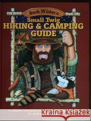 Small Twig Hiking & Camping Guide: A Complete Introduction to the World of Hiking & Camping for Small Twigs of All Ages Timothy R. Smith Mark J. Herrick Tim Smith 9780964379336 Buck Wilder Books