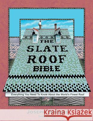 The Slate Roof Bible: Everything You Need to Know about the World's Finest Roof, 3rd Edition Joseph C. Jenkins 9780964425828
