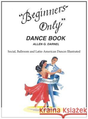 Beginners Only Dance Book Allen G. Darnel Faye Smith Faye Smith 9780964482708