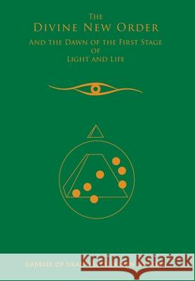 The Divine New Order and the Dawn of the First Stage of Light and Life Gabriel of Urantia 9780964735798
