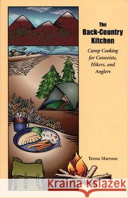 The Back Country Kitchen: Camp Cooking for Canoeists, Hikers and Anglers Teresa Marrone 9780965153508