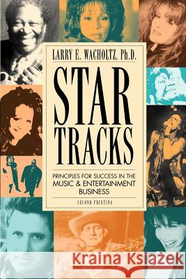 Star Tracks: Principles for Success in the Music & Entertainment Business Larry E. Wacholtz 9780965234108