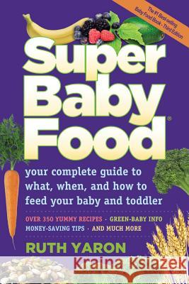Super Baby Food: Your Complete Guide to What, When, and How to Feed Your Baby and Toddler Ruth Yaron 9780965260329