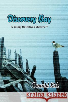 Discovery Bay: A Young Detectives Mystery Donald Kirk 9780965434126