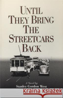 Until They Bring the Streetcars Back Stanley Gordon West Stanley Gordon West 9780965624763
