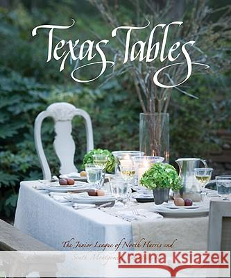 Texas Tables Junior League of N Harris & S Montgomery Favorite Recipes Press 9780965706315