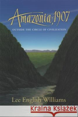 Amazonia 1907: Outside the Circle of Civilization Lee English Williams Don Roberts 9780965881111