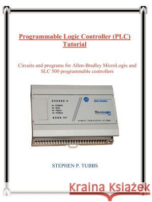 Programmable Logic Controller (PLC) Tutorial Stephen Philip Tubbs 9780965944663