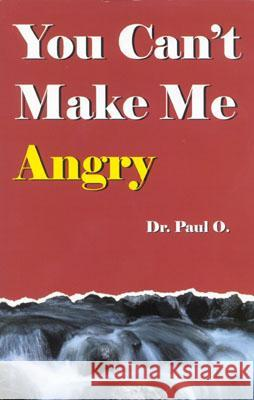 You Can't Make Me Angry Dr Paul O Paul O 9780965967211