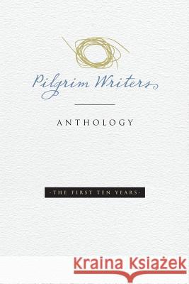 Pilgrim Writers Anthology: The First Ten Years Amy Lyles Wilson 9780966104936