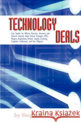 Technology Deals, Case Studies for Officers, Directors, Investors, and General Counsels about IPO's, Mergers, Acquisitions, Venture Capital, Licensing Stephen C. Glazier 9780966143744