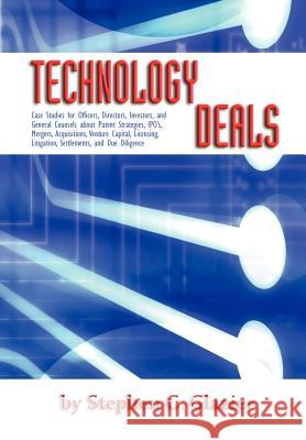 Technology Deals, Case Studies for Officers, Directors, Investors, and General Counsels about IPO's, Mergers, Acquisitions, Venture Capital, Licensing Stephen C. Glazier 9780966143751
