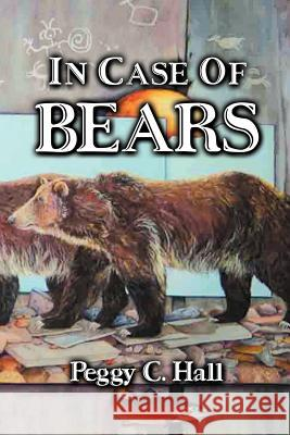 In Case of Bears Peggy C. Hall Jason Stoetzer 9780966531077