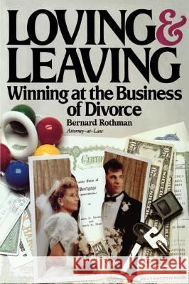 Loving and Leaving: Winning at the Business of Divorce Bernard E. Rothman 9780966662009