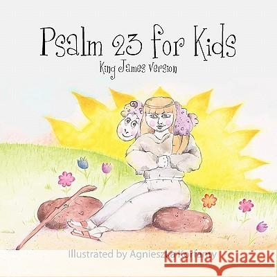 Psalm 23 for Kids, King James Version Paula Corley Agnes Korfanty Robin Kay Khoury 9780966714760