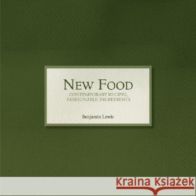 New Food - Contemporary Recipes, Fashionable Ingredients Benjamin Lewis 9780967002910