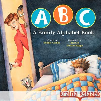 ABC a Family Alphabet Book Bobbie Combs Desiree &. Brian Rappa 9780967446813