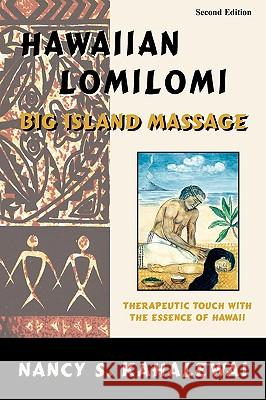 Hawaiian Lomilomi: Big Island Massage Nancy S. Kahalewai 9780967725321