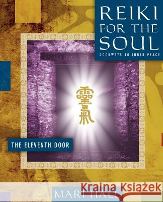 Reiki for the Soul the Eleventh Door Hall Mari                                S. Laurelle Gaia Rowland Amy 9780967872155