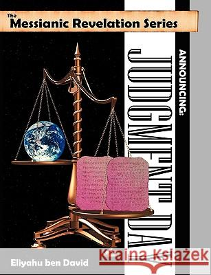 The Messianic Revelation Series V.1. Announcing: Judgment Day Eliyahu Be 9780967947136