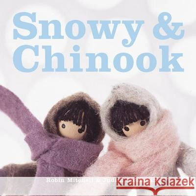 Snowy and Chinook Robin Mitchell Judith Steedman Robin Mitchell 9780968876893